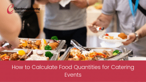 How to Calculate Food Quantities for Catering Events