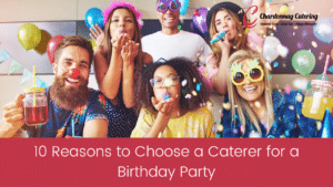 10 Reasons to Choose a Caterer for a Birthday Party